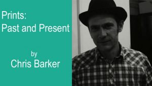 PRINTS: PAST AND PRESENT – Solo exhibition by Chris Barker