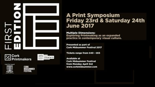 FIRST EDITION: Print Symposium at the Cork Midsummer Festival 2017
